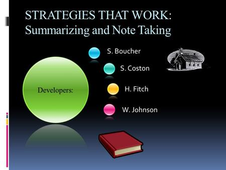 S. Boucher S. Coston H. Fitch W. Johnson STRATEGIES THAT WORK: Summarizing and Note Taking.
