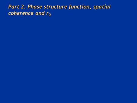Part 2: Phase structure function, spatial coherence and r 0.