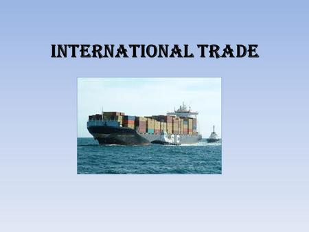 International Trade. Trade allows nations to specialize in some products and then trade them for goods and services that are more expensive to produce.