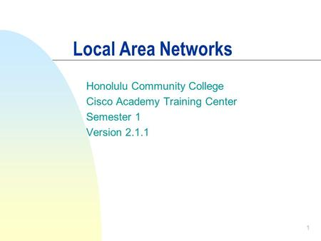1 Local Area Networks Honolulu Community College Cisco Academy Training Center Semester 1 Version 2.1.1.