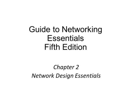 Guide to Networking Essentials Fifth Edition Chapter 2 Network Design Essentials.