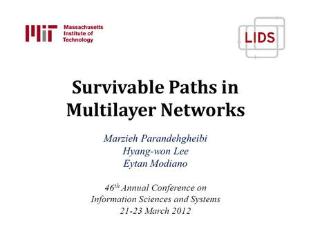 Survivable Paths in Multilayer Networks Marzieh Parandehgheibi Hyang-won Lee Eytan Modiano 46 th Annual Conference on Information Sciences and Systems.