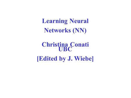Learning Neural Networks (NN) Christina Conati UBC
