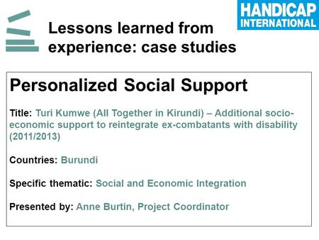 Lessons learned from experience: case studies Personalized Social Support Title: Turi Kumwe (All Together in Kirundi) – Additional socio- economic support.