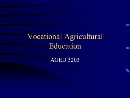 Vocational Agricultural Education AGED 3203. Vocational Agricultural Education Vo-Ag enrollment peaked in the mid 70's Less than 5% of high school students.