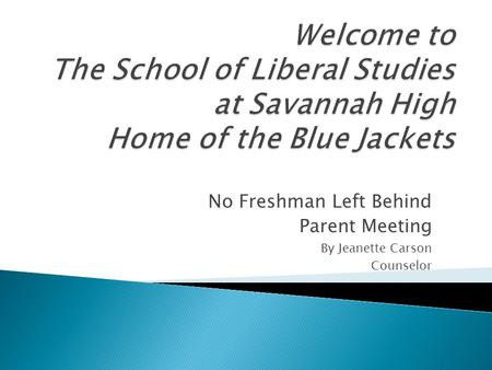 No Freshman Left Behind Parent Meeting By Jeanette Carson Counselor.