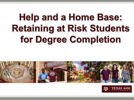 Help and a Home Base: Retaining at Risk Students for Degree Completion.
