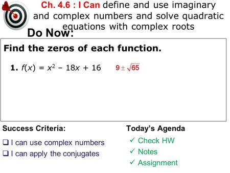 Ch. 4.6 : I Can define and use imaginary and complex numbers and solve quadratic equations with complex roots Success Criteria:  I can use complex numbers.