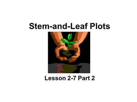 Stem-and-Leaf Plots Lesson 2-7 Part 2. What is a stem-and-leaf plot? A T-chart that is used to show numeric data and the distribution of numbers.
