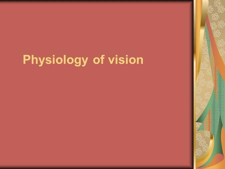 Physiology of vision. Diapasone of the visible light.