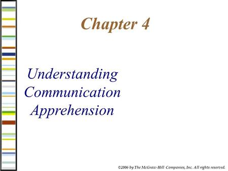 ©2006 by The McGraw-Hill Companies, Inc. All rights reserved. Chapter 4 Understanding Communication Apprehension.