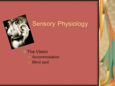 Sensory Physiology The Vision Accommodation Blind spot.