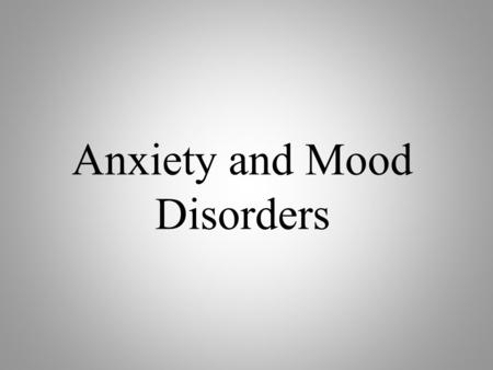 Anxiety and Mood Disorders. Anxiety Disorders Anxiety and Anxiety Disorders Anxiety: Vague feeling of apprehension or nervousness Anxiety disorder: where.