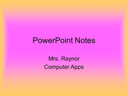 PowerPoint Notes Mrs. Raynor Computer Apps Slide Titles All slides MUST have a title Gives a clue to what the slide is about Use title case Comes in.
