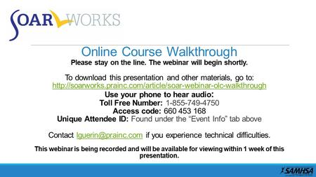 Online Course Walkthrough Please stay on the line. The webinar will begin shortly. To download this presentation and other materials, go to: