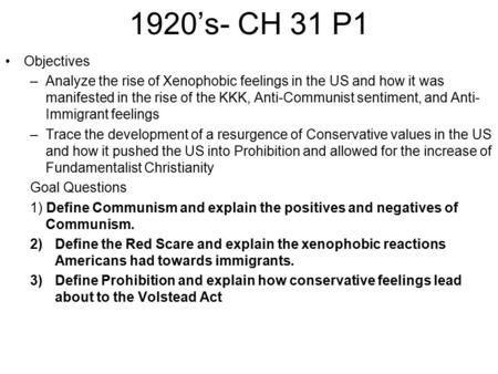 1920's- CH 31 P1 Objectives –Analyze the rise of Xenophobic feelings in the US and how it was manifested in the rise of the KKK, Anti-Communist sentiment,