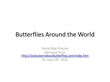 Butterflies Around the World World Map Pictures Retrieved from: