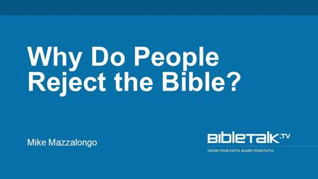 Mike Mazzalongo Why Do People Reject the Bible?. Reasons for Rejection 1.It depends on your interpretation.