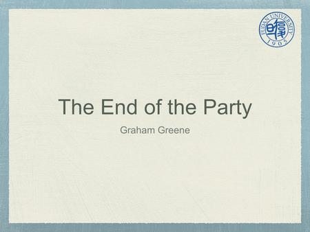 Graham Greene The End of the Party. Henry Graham Greene 1904-1991 British Catholic novels/Thrillers Detective/Spy stories About the author.