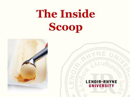 The Inside Scoop. Commonly Asked Questions in the Admissions Process  What should I expect?  Where do I look for schools?  Should I look in or out.
