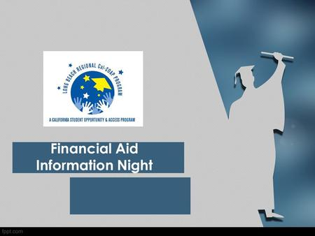 Financial Aid Information Night. What is Financial Need? Cost of Attendance – Expected Family Contribution = Financial Need.