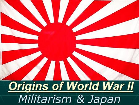 Origins of World War II Militarism & Japan. Reasons for Japanese Expansion Imperialism Imperialism - Need for raw material for Industry - Need for raw.