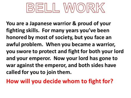 You are a Japanese warrior & proud of your fighting skills. For many years you've been honored by most of society, but you face an awful problem. When.