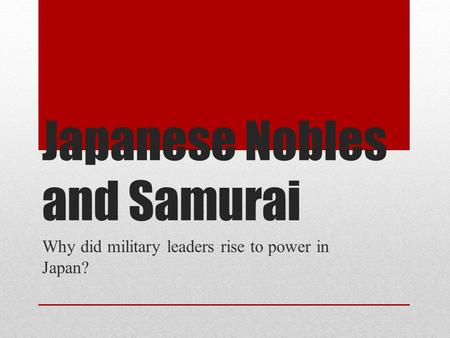 Japanese Nobles and Samurai Why did military leaders rise to power in Japan?