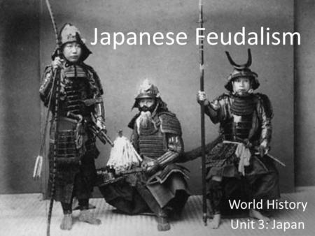 Japanese Feudalism World History Unit 3: Japan.