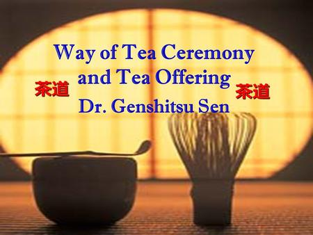 Way of Tea Ceremony and Tea Offering Dr. Genshitsu Sen 茶道 茶道.