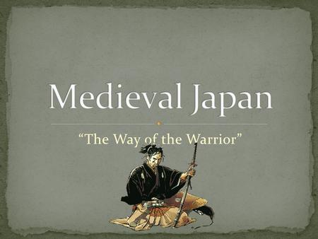 """The Way of the Warrior"". Feudalism and the Samurai Like Europe, Japan develops a feudal system Noble landowners give _____________to samurai Samurai."