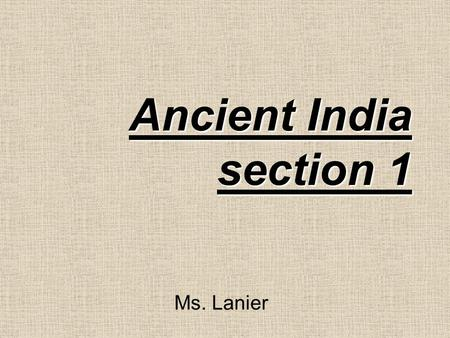 Ancient India section 1 Ms. Lanier. India One of the earliest civilizations India is located in Asia. It is HUGE –Many call it a subcontinent.