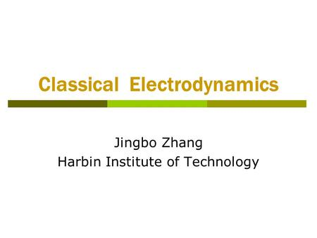 Classical Electrodynamics Jingbo Zhang Harbin Institute of Technology.