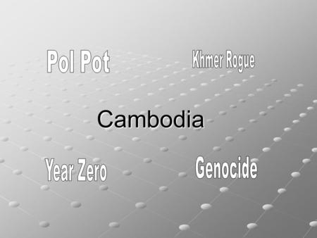 Cambodia. Pol Pot Born Saloth Sar Went to an elite school and became interested in the same ideas as Stalin and Mao Led communist group called the Khmer.