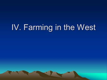 IV. Farming in the West. A. Homesteading 1.The Homestead Act (1862) offered 160 acres to anyone who resided on the land for 5 years 2.Most homesteaders-