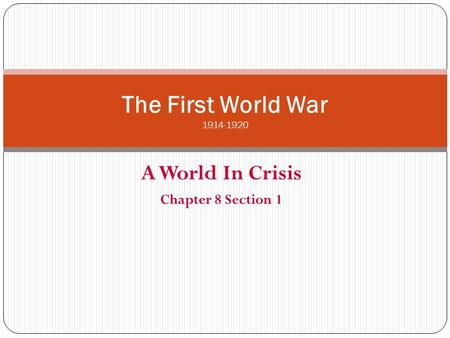 A World In Crisis Chapter 8 Section 1 The First World War 1914-1920.