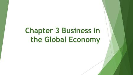 Chapter 3 Business in the Global Economy. 3-1 International Business Basics  Goals:  Describe importing and exporting activities.  Compare balance.