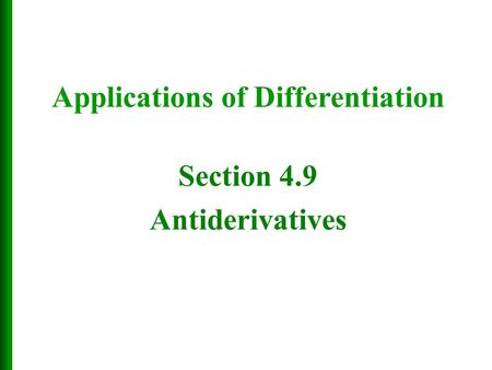 Section 4.9 Antiderivatives Applications of Differentiation.