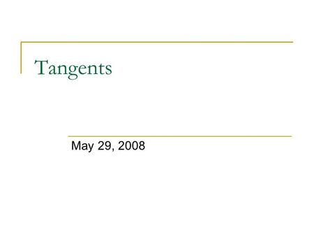 Tangents May 29, 2008. Properties of Tangents Theorem: If a line is tangent to a circle, then the line is perpendicular to the radius drawn to the point.