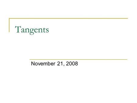 Tangents November 21, 2008. Properties of Tangents Theorem: If a line is tangent to a circle, then the line is perpendicular to the radius drawn to the.