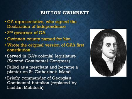 BUTTON GWINNETT GA representative, who signed the Declaration of Independence GA representative, who signed the Declaration of Independence 2 nd governor.