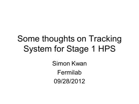 Some thoughts on Tracking System for Stage 1 HPS Simon Kwan Fermilab 09/28/2012.