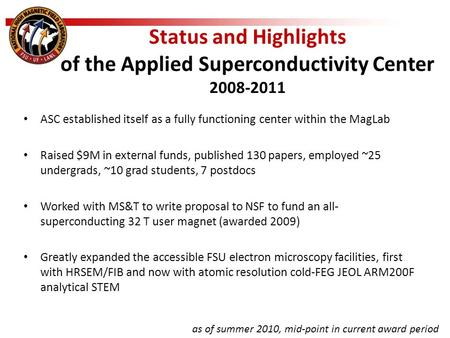 Status and Highlights of the Applied Superconductivity Center 2008-2011 ASC established itself as a fully functioning center within the MagLab Raised $9M.