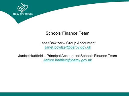 Schools Finance Team Janet Bowlzer – Group Accountant Janice Hadfield – Principal Accountant Schools Finance Team