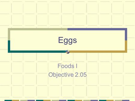 Eggs Foods I Objective 2.05. Eggs Structure Shell Function: to protect the vulnerable inside Hen's breed determines color of shell Yolk Round yellow portion.
