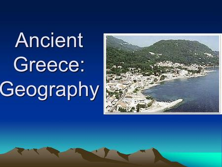 Ancient Greece: Geography. Where is Greece? Sunny Greece is located 1,500 miles southeast of England. It's capital city is Athens It is famous for its.