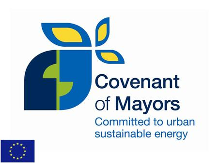 Covenant of Mayors for cities and regions The Covenant Cities and Regions commit to: Go beyond EU policy objectives → more than 20% by 2020 Justify their.