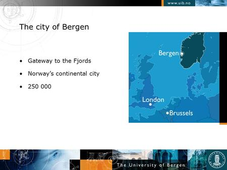 The city of Bergen Gateway to the Fjords Norway's continental city 250 000.