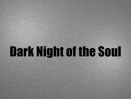 Dark Night of the Soul.