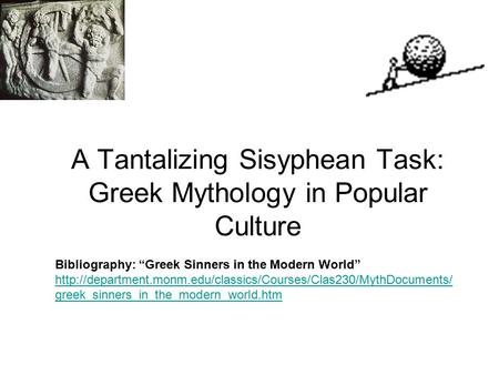 "A Tantalizing Sisyphean Task: Greek Mythology in Popular Culture Bibliography: ""Greek Sinners in the Modern World"""